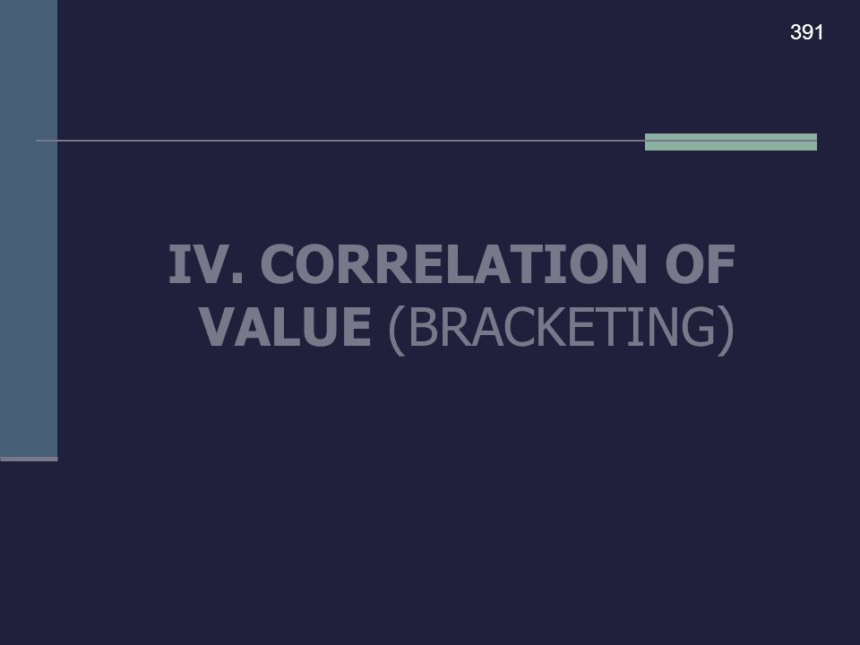 IV. CORRELATION OF VALUE (BRACKETING) 391