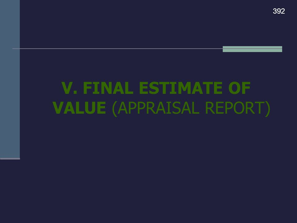 V. FINAL ESTIMATE OF VALUE (APPRAISAL REPORT) 392