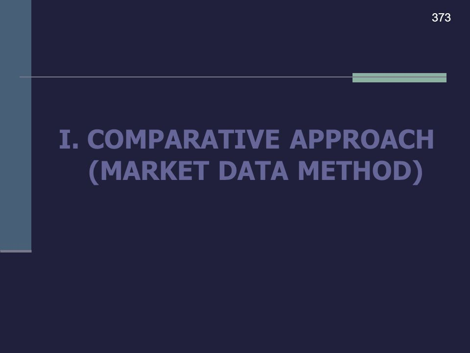 I. COMPARATIVE APPROACH (MARKET DATA METHOD) 373