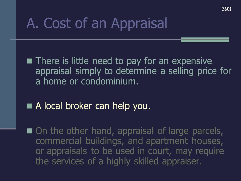 A. Cost of an Appraisal There is little need to pay for an expensive appraisal simply to determine a selling price for a home or condominium. A local