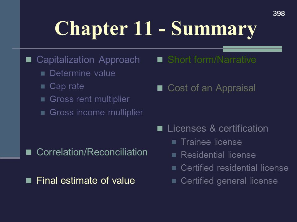 Chapter 11 - Summary Capitalization Approach Determine value Cap rate Gross rent multiplier Gross income multiplier Correlation/Reconciliation Final e