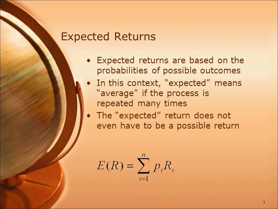 "Expected Returns Expected returns are based on the probabilities of possible outcomes In this context, ""expected"" means ""average"" if the process is re"