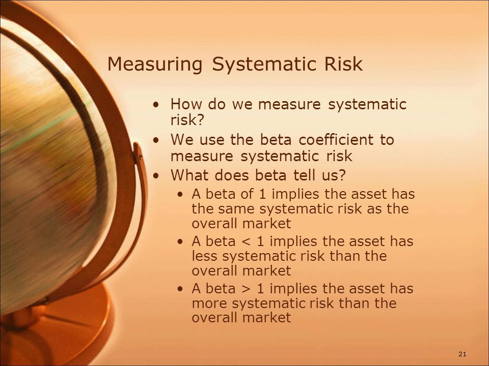 Measuring Systematic Risk How do we measure systematic risk? We use the beta coefficient to measure systematic risk What does beta tell us? A beta of