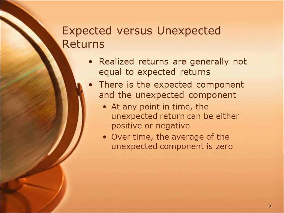 Expected versus Unexpected Returns Realized returns are generally not equal to expected returns There is the expected component and the unexpected com