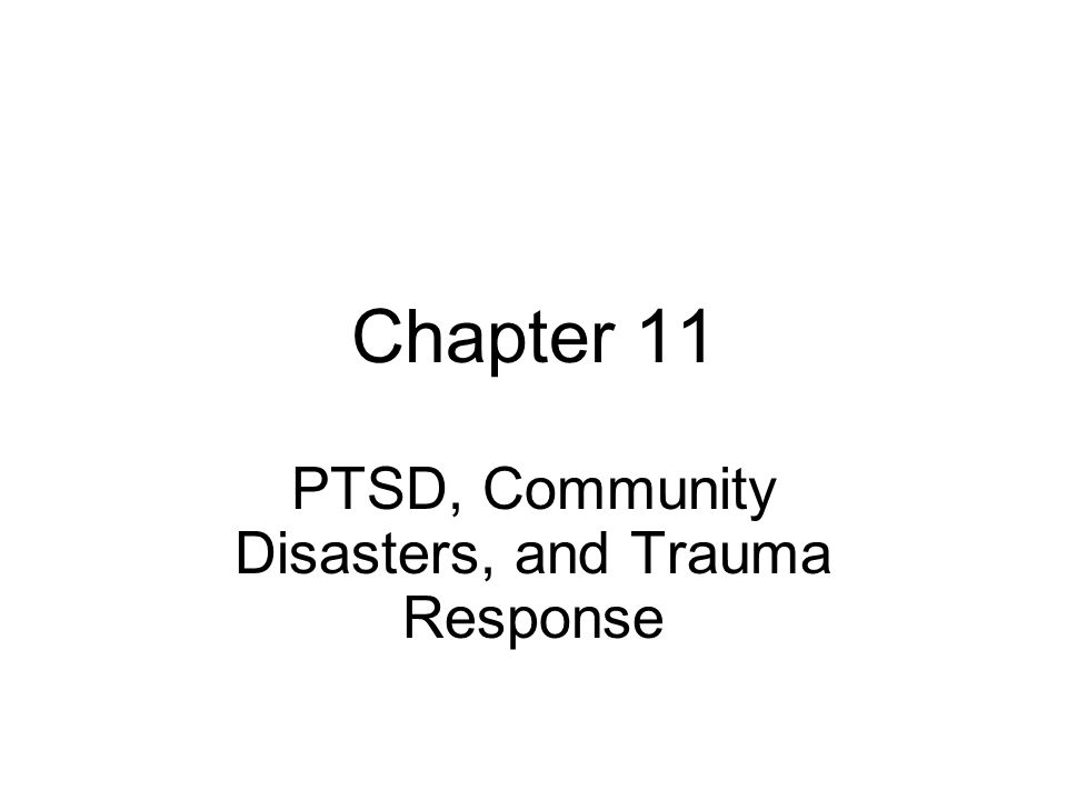Chapter 11 PTSD, Community Disasters, and Trauma Response
