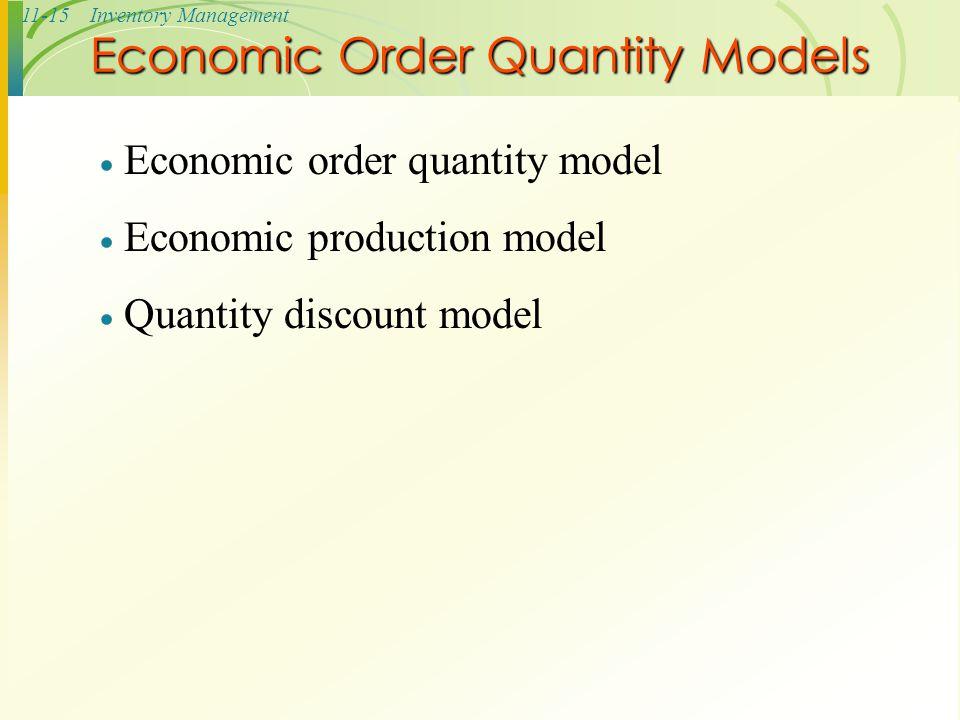 11-15Inventory Management  Economic order quantity model  Economic production model  Quantity discount model Economic Order Quantity Models