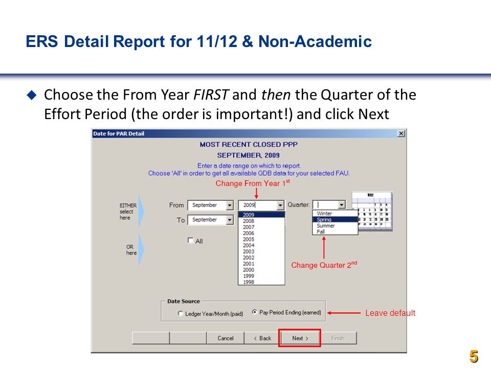 5 5 5 ERS Detail Report for 11/12 & Non-Academics  Choose the From Year FIRST and then the Quarter of the Effort Period (the order is important!) and click Next Leave default