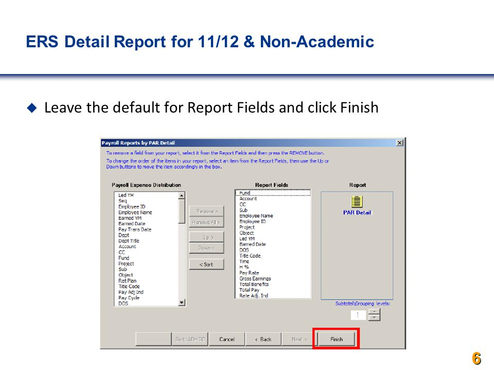 6 6 6 ERS Detail Report for 11/12 & Non-Academics  Leave the default for Report Fields and click Finish