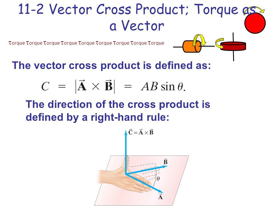  orque  orque  orque  orque  orque  orque  orque  orque  orque 11-2 Vector Cross Product; Torque as a Vector The vector cross product is defined as: The direction of the cross product is defined by a right-hand rule: