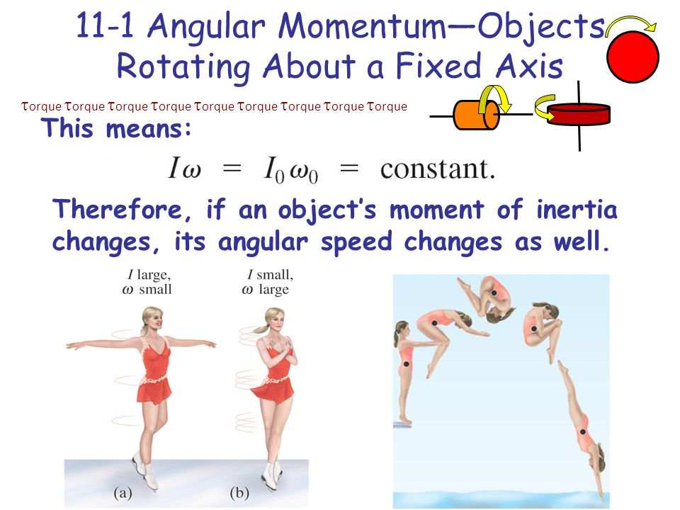  orque  orque  orque  orque  orque  orque  orque  orque  orque 11-1 Angular Momentum—Objects Rotating About a Fixed Axis This means: Therefore, if an object's moment of inertia changes, its angular speed changes as well.