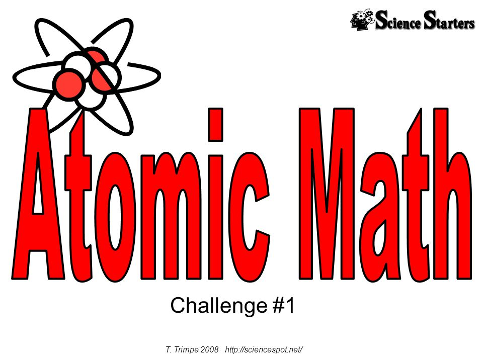 Challenge #1 T. Trimpe 2008 http://sciencespot.net/