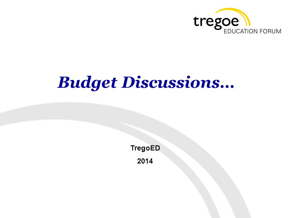 Budget Discussions… TregoED 2014
