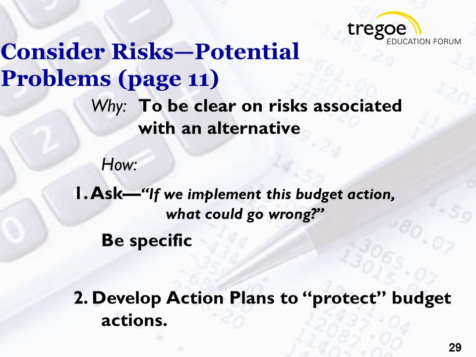 29 Consider Risks—Potential Problems (page 11) Why:To be clear on risks associated with an alternative How: 1.