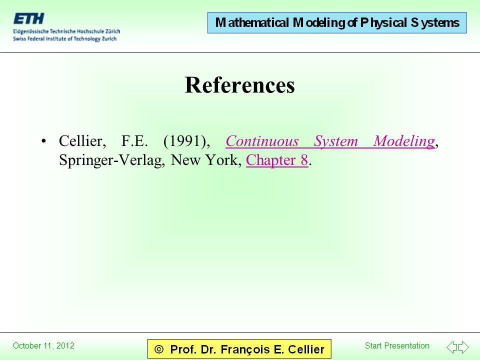 Start Presentation October 11, 2012 References Cellier, F.E. (1991), Continuous System Modeling, Springer-Verlag, New York, Chapter 8.Continuous Syste