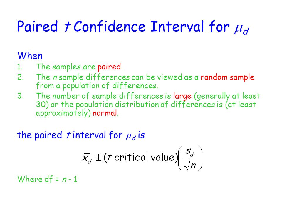 Paired t Confidence Interval for  d When 1.The samples are paired. 2.The n sample differences can be viewed as a random sample from a population of d