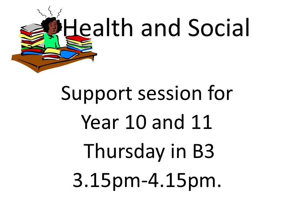 Health and Social Support session for Year 10 and 11 Thursday in B3 3.15pm-4.15pm.