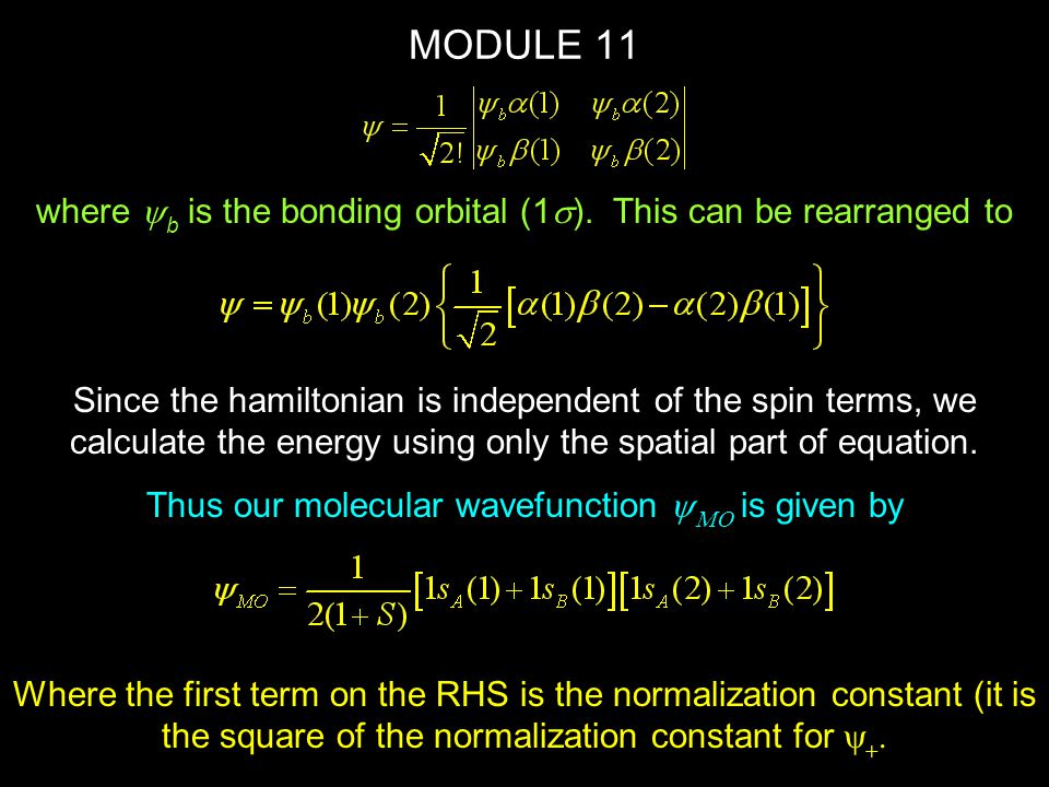 MODULE 11 Thus our molecular wavefunction is a product of molecular orbitals both of which are linear combinations of atomic orbitals.