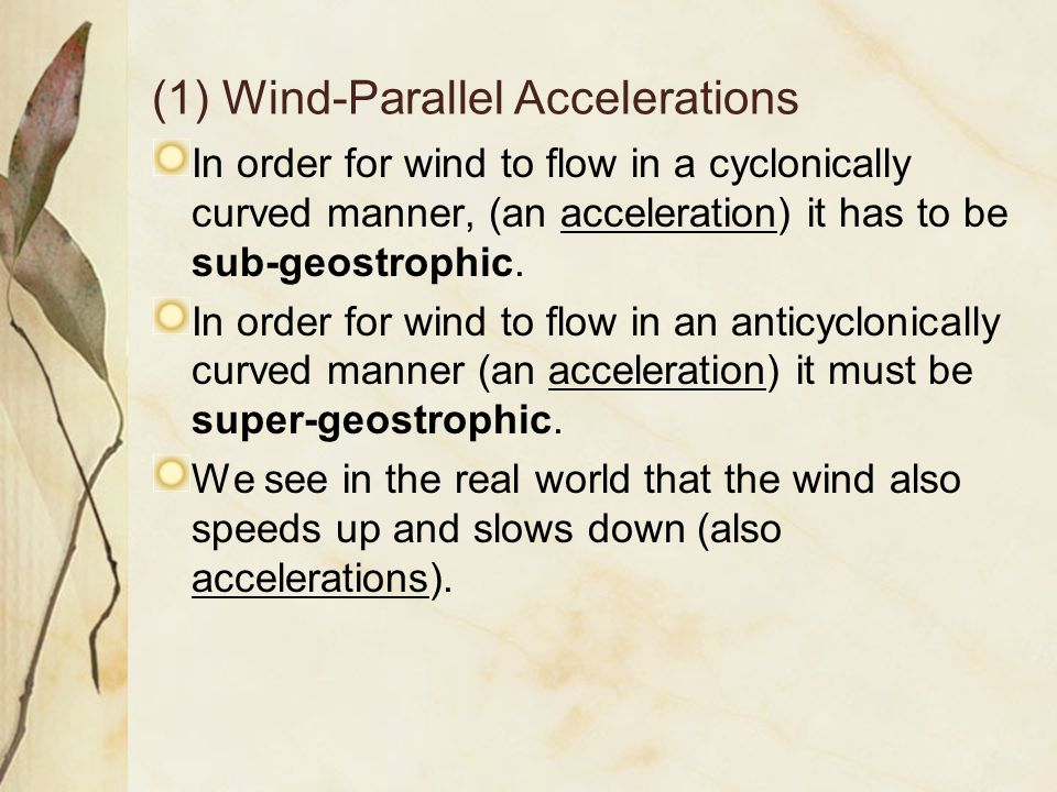 (1) Wind-Parallel Accelerations In order for wind to flow in a cyclonically curved manner, (an acceleration) it has to be sub-geostrophic.