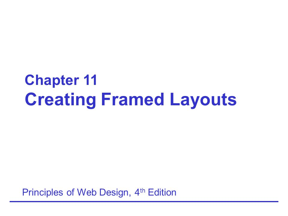 Principles of Web Design, 4th Edition11-52 Summary (continued) Use the special target names to solve design problems, choosing _top over _blank whenever possible Build your framesets using a combination of fixed and variable frame widths Test your work for compatibility across browsers