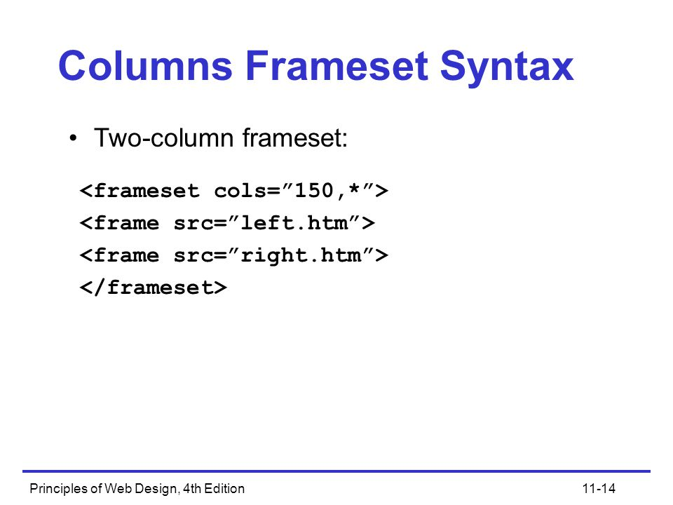 Principles of Web Design, 4th Edition11-14 Columns Frameset Syntax Two-column frameset: