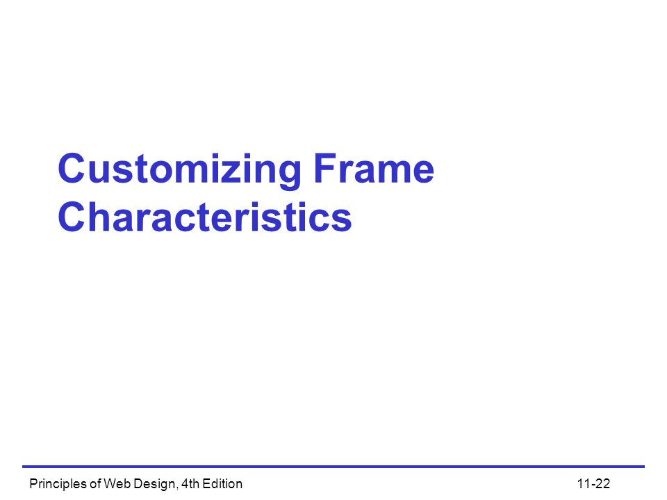 Principles of Web Design, 4th Edition11-22 Customizing Frame Characteristics