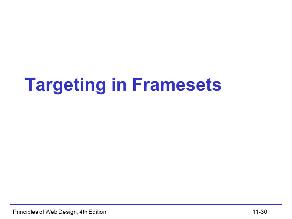 Principles of Web Design, 4th Edition11-30 Targeting in Framesets