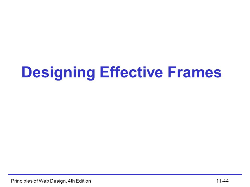 Principles of Web Design, 4th Edition11-44 Designing Effective Frames