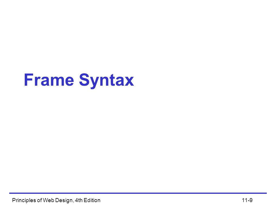 Principles of Web Design, 4th Edition11-50 Summary Use frames judiciously Make sure that your content demands or benefits from the use of frames Build simple framesets with no more than two or three frames Be aware of the limitations of frames