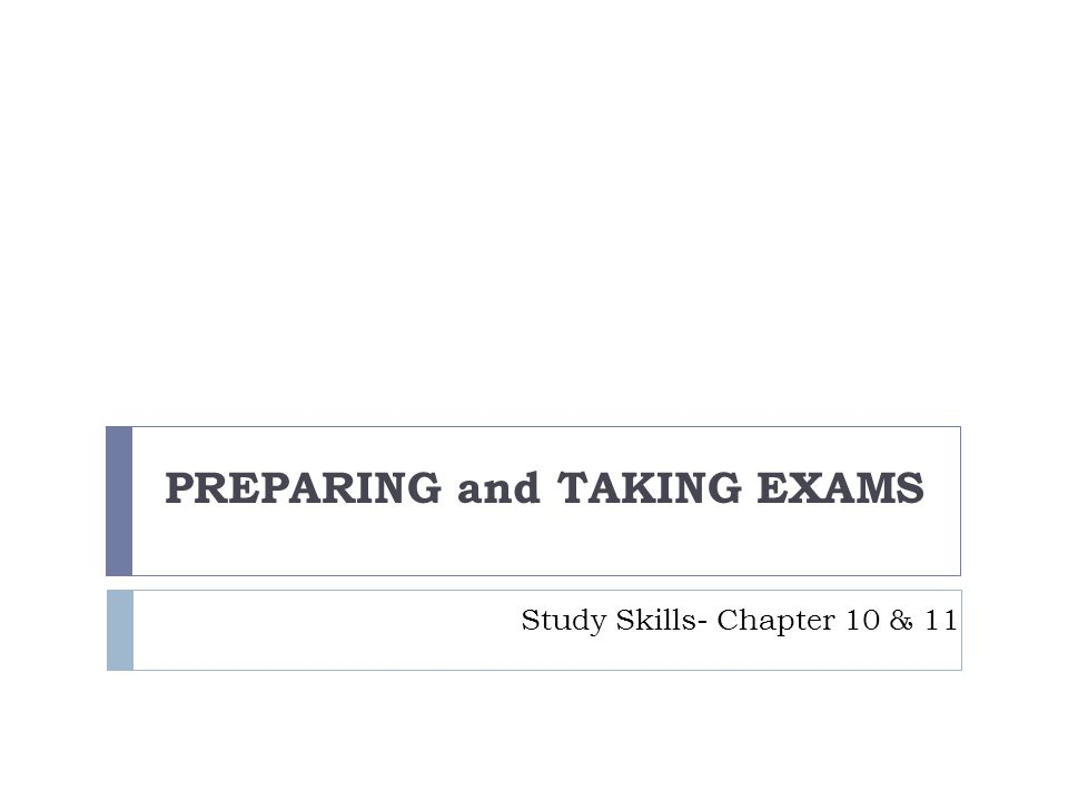 Study Skills- Chapter 10 & 11 PREPARING and TAKING EXAMS