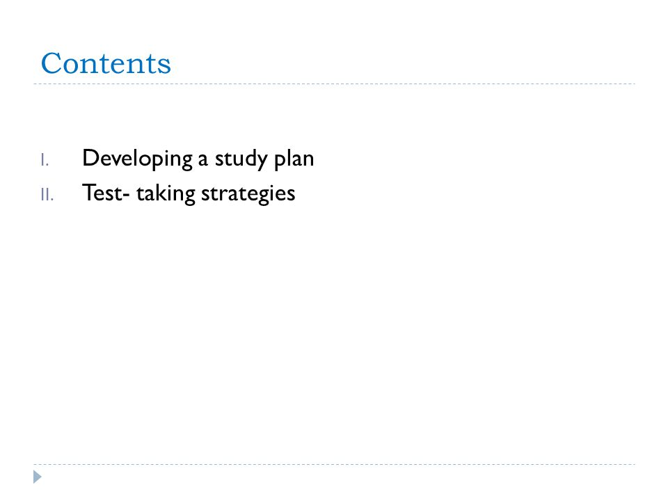 Contents I. Developing a study plan II. Test- taking strategies