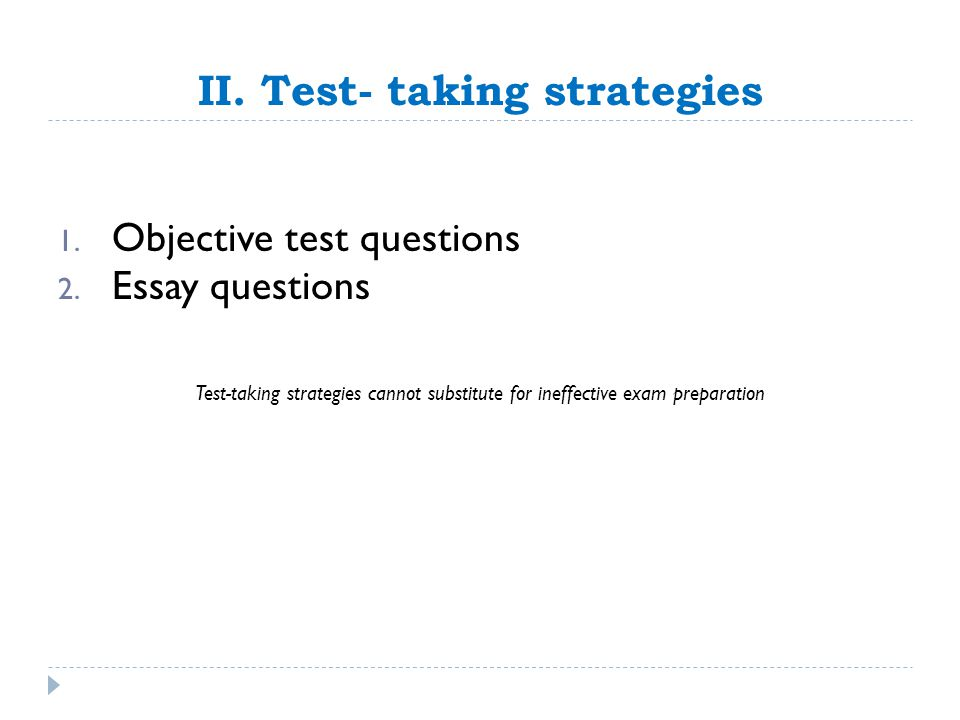 II. Test- taking strategies 1. Objective test questions 2.