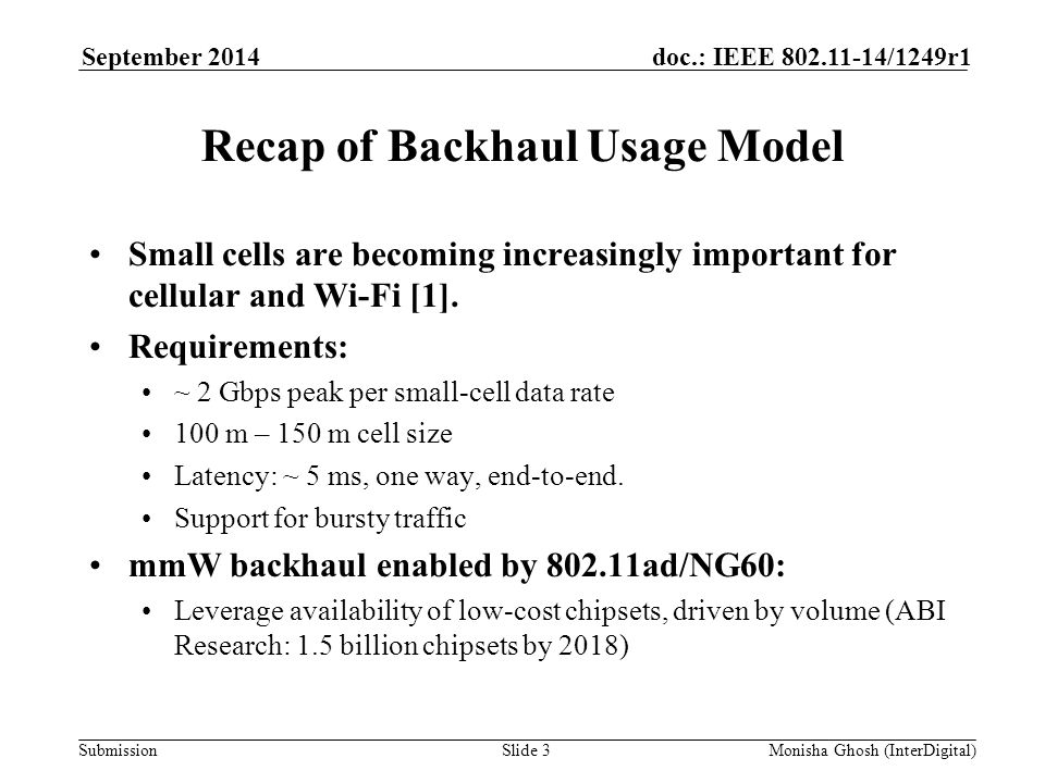 Submission doc.: IEEE 802.11-14/1249r1September 2014 Monisha Ghosh (InterDigital)Slide 3 Recap of Backhaul Usage Model Small cells are becoming increasingly important for cellular and Wi-Fi [1].