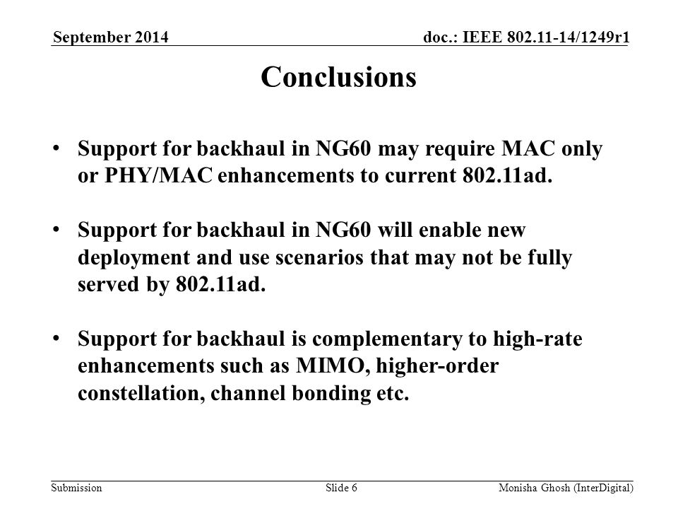 Submission doc.: IEEE 802.11-14/1249r1September 2014 Monisha Ghosh (InterDigital)Slide 6 Conclusions Support for backhaul in NG60 may require MAC only or PHY/MAC enhancements to current 802.11ad.