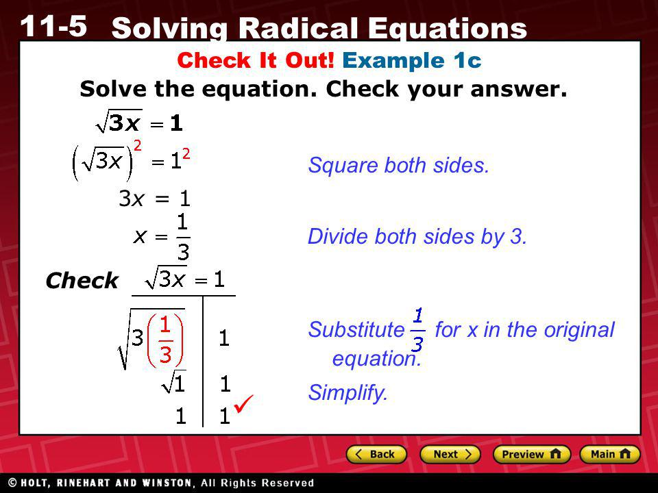 11-5 Solving Radical Equations Check It Out! Example 1c Solve the equation. Check your answer. 3x = 1 Check Square both sides. Divide both sides by 3.