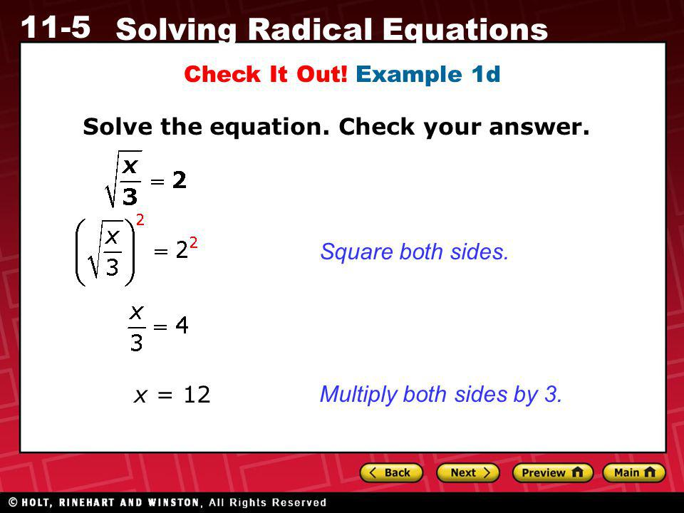 11-5 Solving Radical Equations Check It Out! Example 1d Solve the equation. Check your answer. x = 12 Square both sides. Multiply both sides by 3.