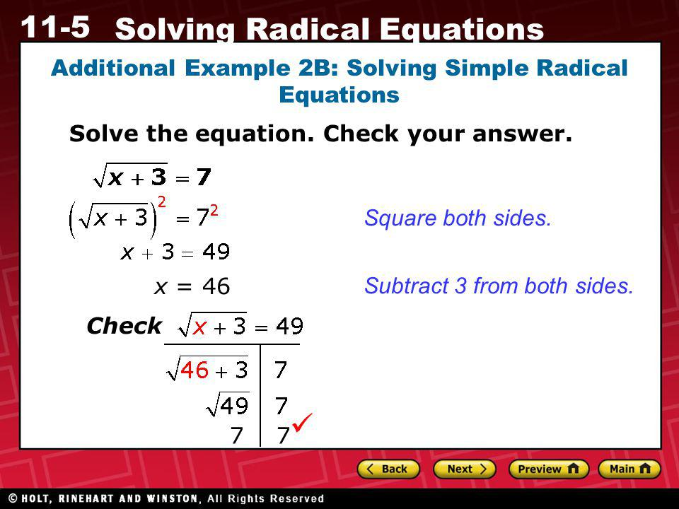 11-5 Solving Radical Equations Additional Example 2B: Solving Simple Radical Equations Solve the equation. Check your answer. x = 46 Subtract 3 from b
