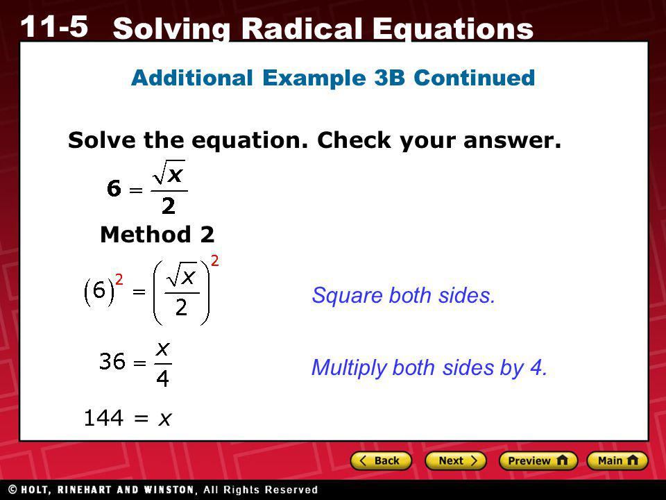 11-5 Solving Radical Equations Additional Example 3B Continued Solve the equation. Check your answer. Method 2 Square both sides. Multiply both sides