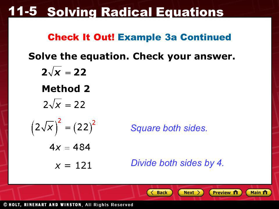 11-5 Solving Radical Equations Check It Out! Example 3a Continued Solve the equation. Check your answer. Method 2 Square both sides. Divide both sides