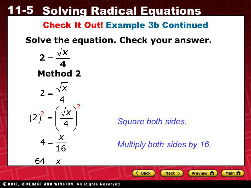 11-5 Solving Radical Equations Check It Out! Example 3b Continued Solve the equation. Check your answer. Method 2 Square both sides. Multiply both sid