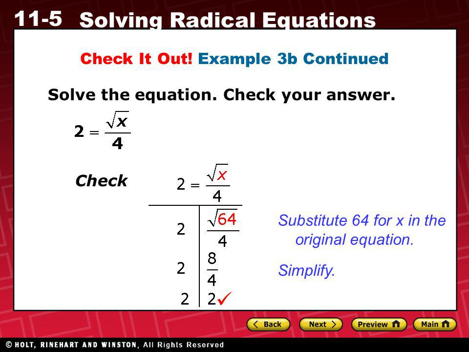 11-5 Solving Radical Equations Check It Out! Example 3b Continued Solve the equation. Check your answer. Substitute 64 for x in the original equation.
