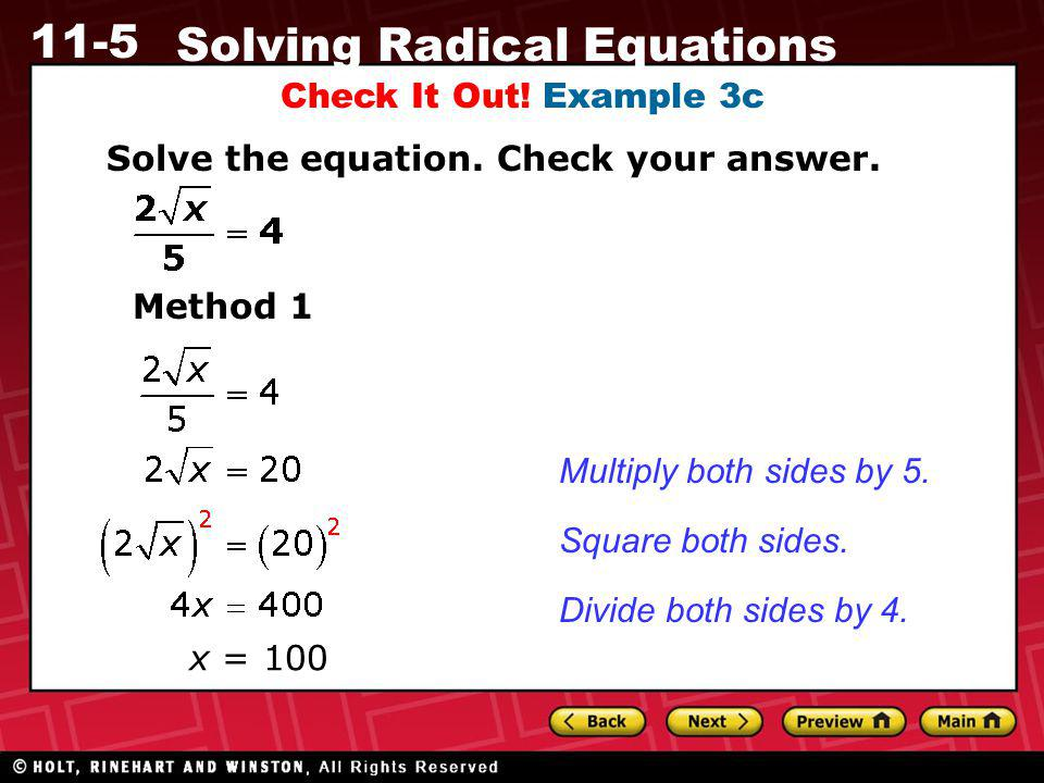 11-5 Solving Radical Equations Check It Out! Example 3c Solve the equation. Check your answer. Method 1 Square both sides. Multiply both sides by 5. x