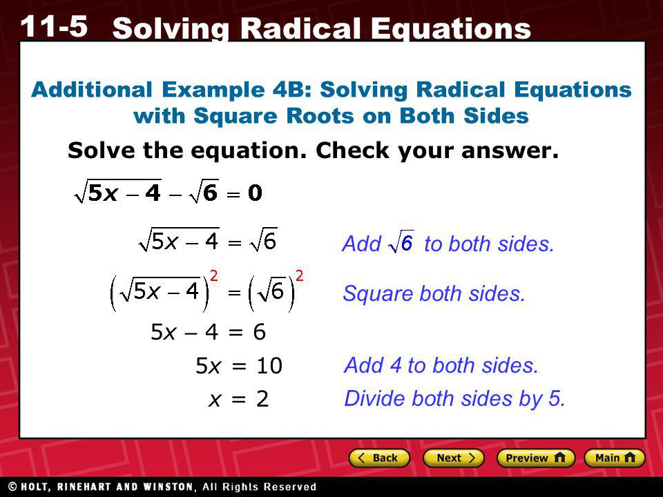 11-5 Solving Radical Equations Additional Example 4B: Solving Radical Equations with Square Roots on Both Sides Solve the equation. Check your answer.