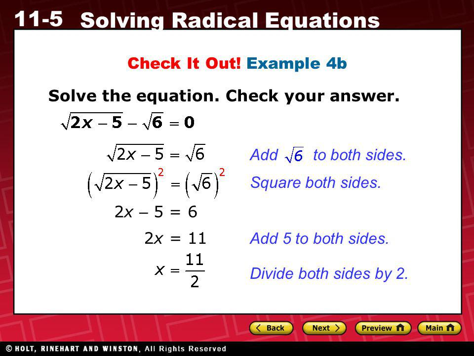 11-5 Solving Radical Equations Check It Out! Example 4b Solve the equation. Check your answer. 2x – 5 = 6 2x = 11 Add to both sides. Square both sides