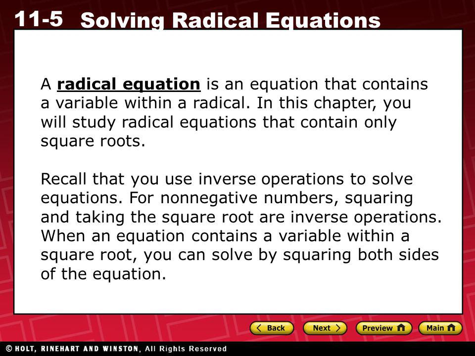 11-5 Solving Radical Equations A radical equation is an equation that contains a variable within a radical. In this chapter, you will study radical eq