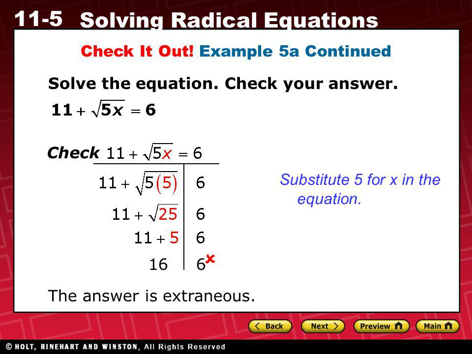11-5 Solving Radical Equations Check It Out! Example 5a Continued Solve the equation. Check your answer. Substitute 5 for x in the equation.  16 6 Ch