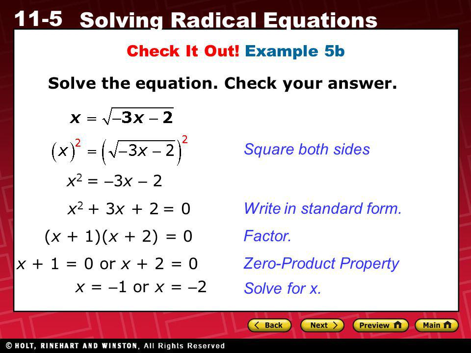 11-5 Solving Radical Equations Check It Out! Example 5b Solve the equation. Check your answer. x 2 = – 3x – 2 x 2 + 3x + 2 = 0 (x + 1)(x + 2) = 0 x =