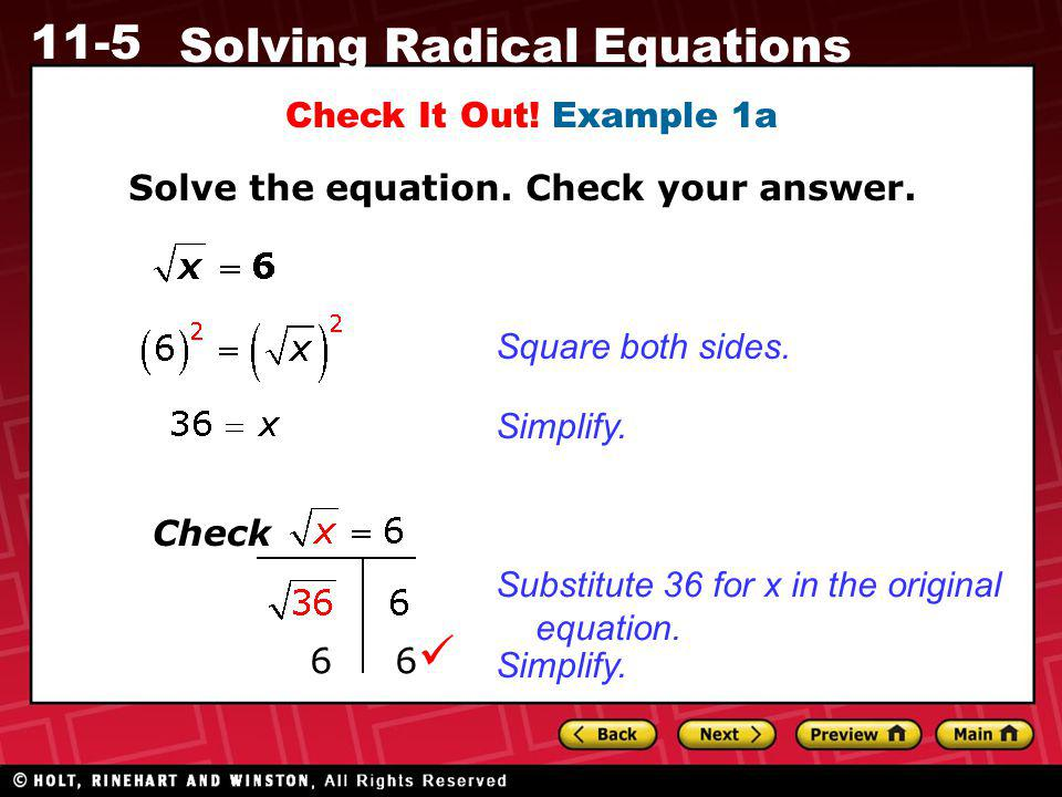 11-5 Solving Radical Equations Check It Out! Example 1a Solve the equation. Check your answer. Square both sides. 6 Check Substitute 36 for x in the o