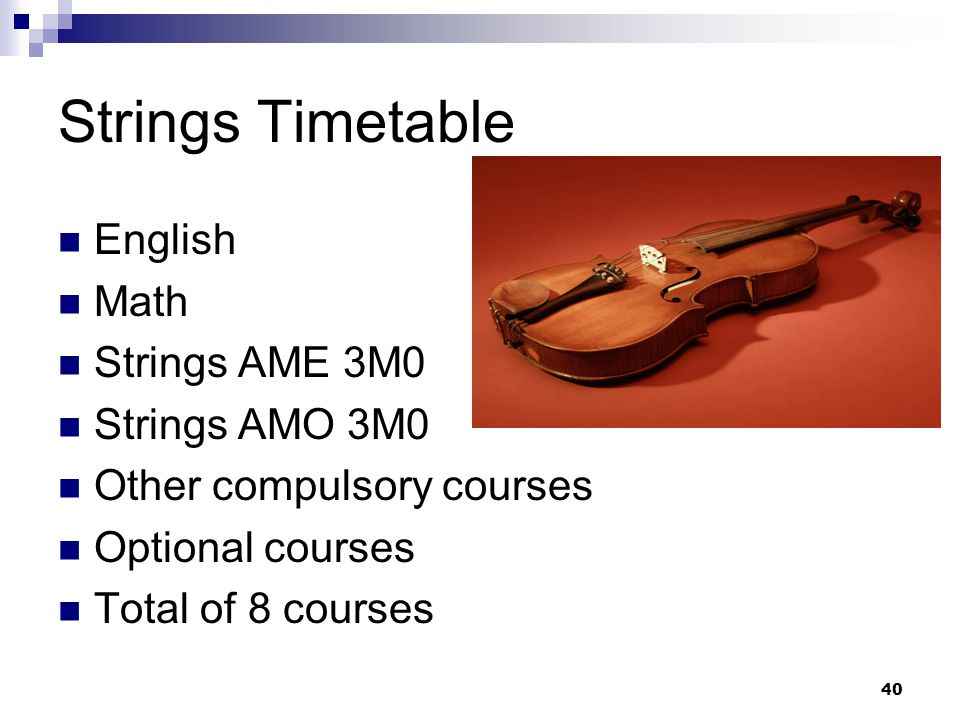 Strings Timetable English Math Strings AME 3M0 Strings AMO 3M0 Other compulsory courses Optional courses Total of 8 courses 40