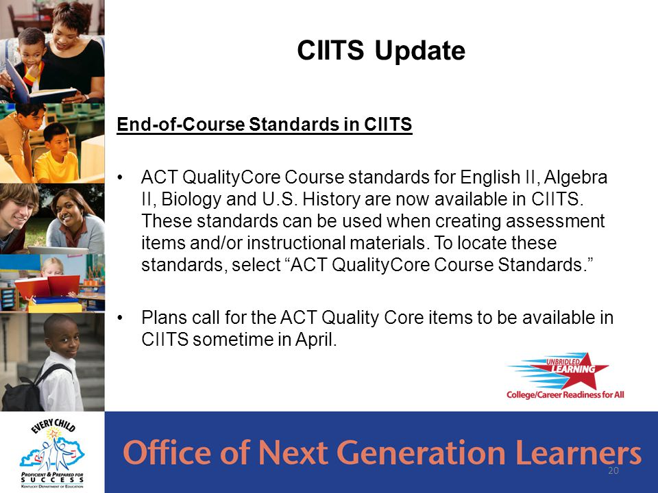 End-of-Course Standards in CIITS ACT QualityCore Course standards for English II, Algebra II, Biology and U.S.