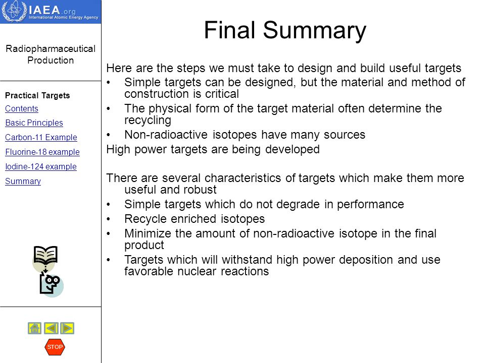 Radiopharmaceutical Production Practical Targets Contents Basic Principles Carbon-11 Example Fluorine-18 example Iodine-124 example Summary STOP Therm